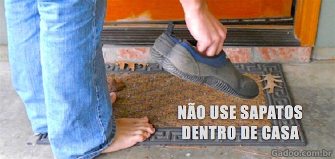 Se você usa calçados dentro de casa, pare imediatamente.